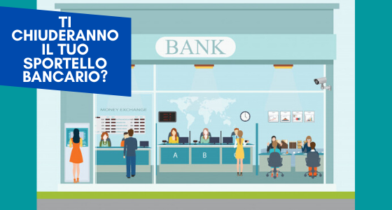 Ti chiuderanno il tuo sportello bancario?