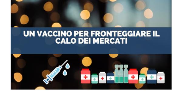 Un Vaccino per Fronteggiare il calo dei mercati