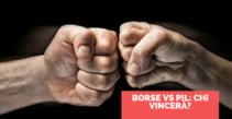 Borse vs Pil: chi vincerà?