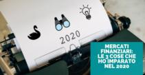 Mercati finanziari: le 3 cose che ho imparato nel 2020
