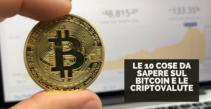 Le 10 cose da sapere sul Bitcoin e le Criptovalute